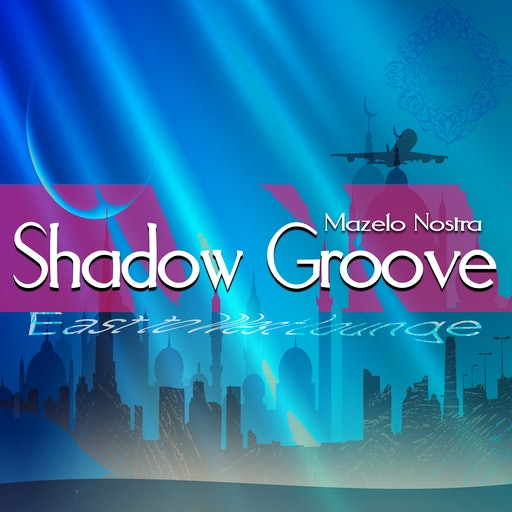 Shadow Groove - East to West Lounge