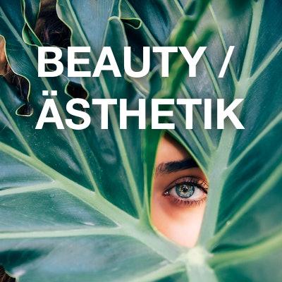 Beauty / Ästhetik